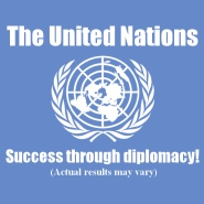 The UN: Success Through Diplomacy! (actual results may vary)